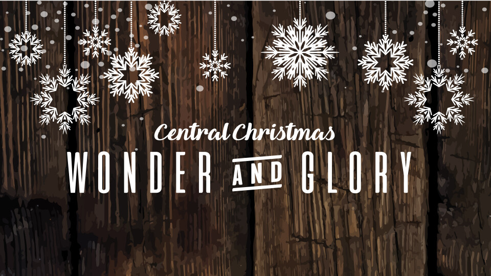 Central Christmas: Wonder and Glory