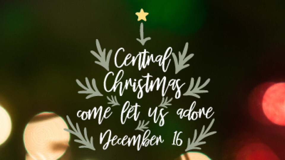 Central Christmas: Come Let Us Adore