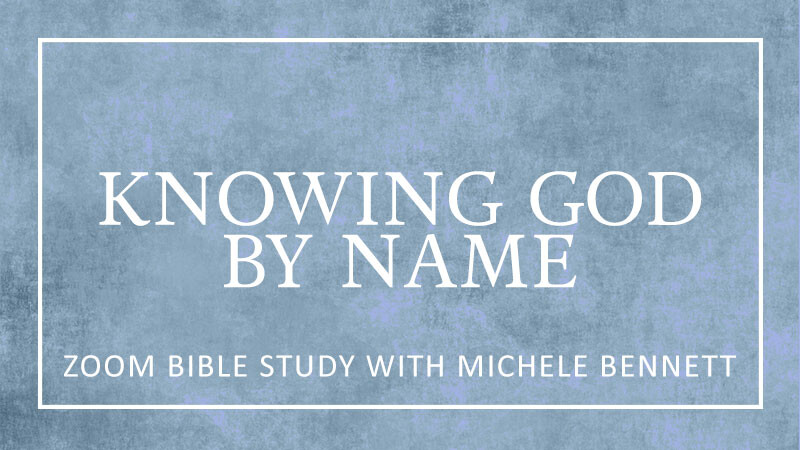 Women's Zoom Bible Study Knowing God by Name