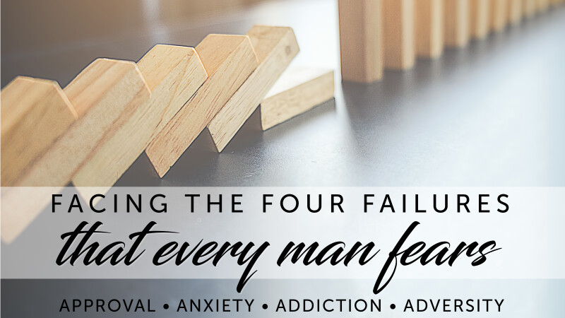 Facing the Four Failures That Every Man Fears